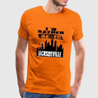 Gift Id rather be in Jacksonville - Men's Premium T-Shirt