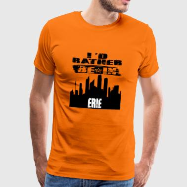 Gift Id rather be in Erie - Men's Premium T-Shirt