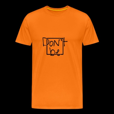 Do not be fancy - Men's Premium T-Shirt