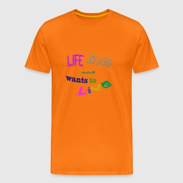 Life lives and wants to live - Men's Premium T-Shirt