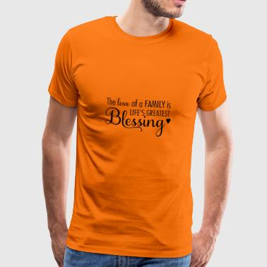 The love of a FAMILY is life's greatest Blessing - Premium T-skjorte for menn