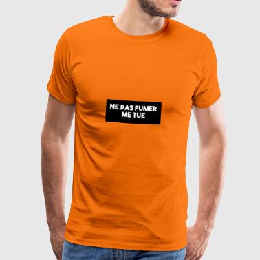 Do not smoke kills me! - Men's Premium T-Shirt