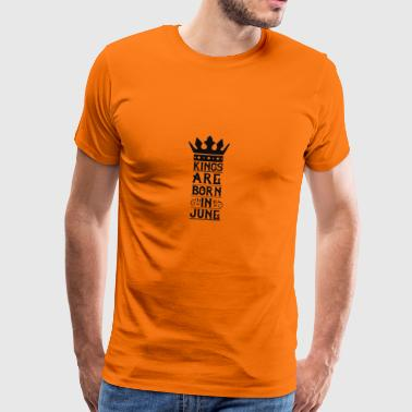 Kings are born in June - Men's Premium T-Shirt