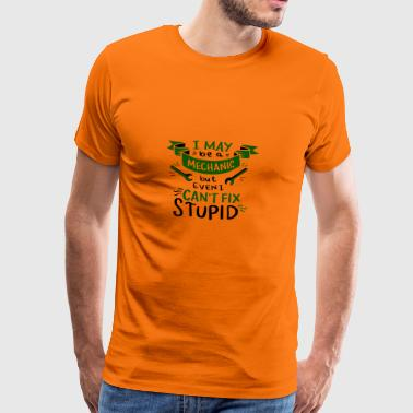 Even a mechanic can not fix stupidity - Men's Premium T-Shirt