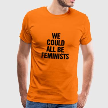 We Could All Be Feministen Black - Mannen Premium T-shirt