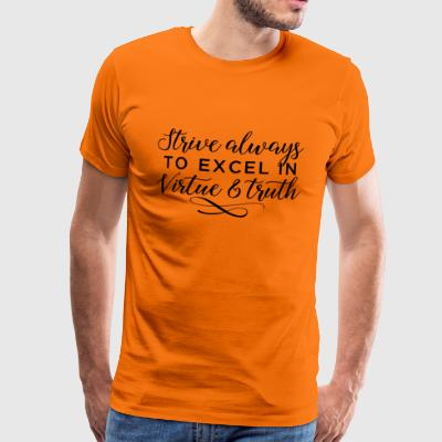 Strive always to excel in virtue & truth - Men's Premium T-Shirt
