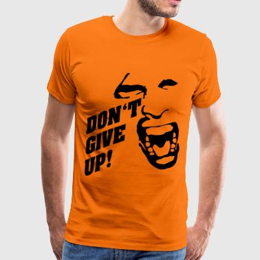 Do not give up - Never give up! motivation - Men's Premium T-Shirt