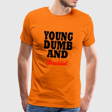 young dumb and shredded - Mannen Premium T-shirt