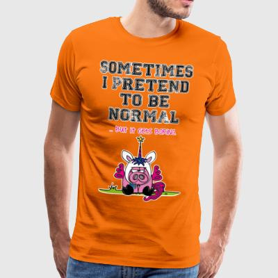 Unipoos - Sometimes I pretend to be normal - Men's Premium T-Shirt
