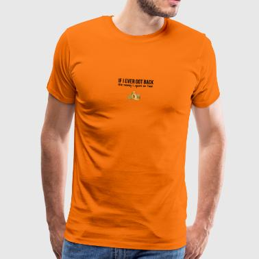 Spending money on food - Men's Premium T-Shirt