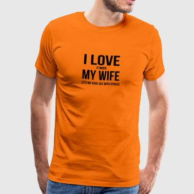 My wife lets me have sex with others - Men's Premium T-Shirt