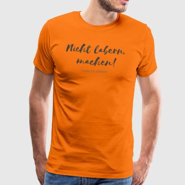Do not mutter - slogan / slogan / motivation - Men's Premium T-Shirt