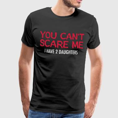 You Can't Scare Me - I Have 2 Daughters - Premium-T-shirt herr
