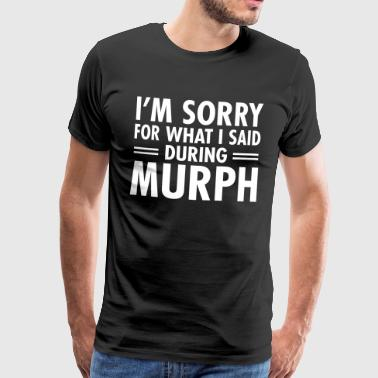 I'm Sorry For What I Said During Murph - Men's Premium T-Shirt