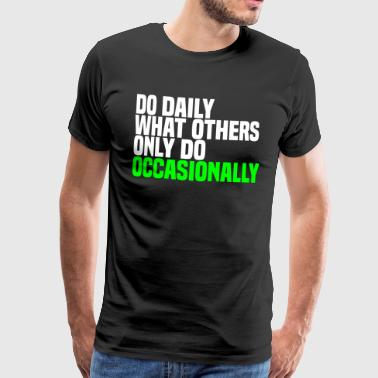 do daily what others do - Premium T-skjorte for menn