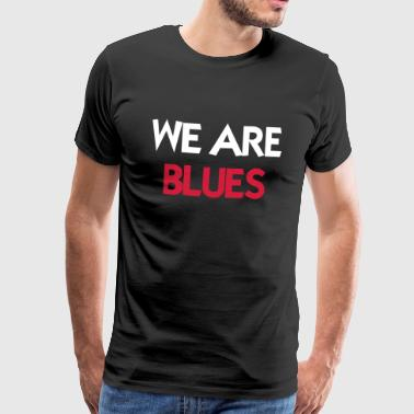 We are Blues - Mannen Premium T-shirt