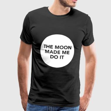 The Moon Made Me Do It - Premium T-skjorte for menn