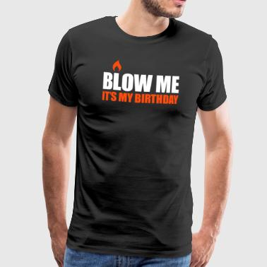 Blow me It's my birthday - Mannen Premium T-shirt