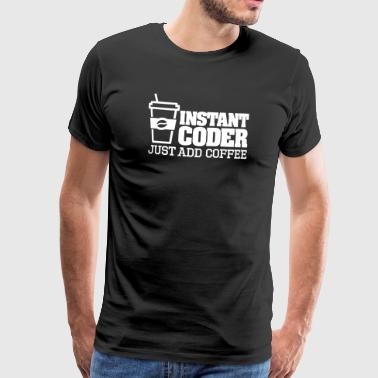 Instant coder just add coffee - Männer Premium T-Shirt