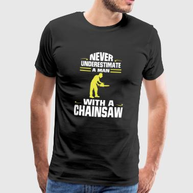 NEVER UNDERESTIMATE A MAN WITH A CHAINSAW! - Men's Premium T-Shirt