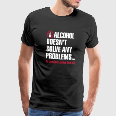 Alcohol doesn't solve any problems... But then again, neither does milk - T-shirt Premium Homme
