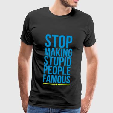 stop making stupid people famous - Mannen Premium T-shirt