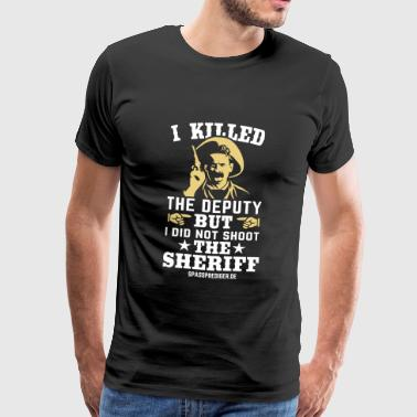 I killed the deputy - Männer Premium T-Shirt