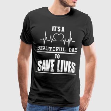 It's a beautiful day to save lives shirt - Men's Premium T-Shirt
