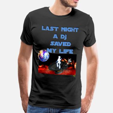 Last Night A Dj Saved My Life LAST NIGHT A DJ SAVED MY LIFE - Men's Premium T-Shirt