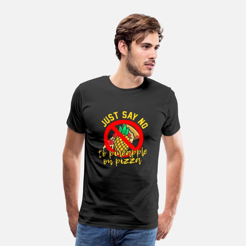 Pizza T-Shirts - Just say no to pineapple on pizza - Men's Premium T-Shirt black