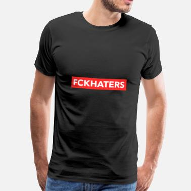 Fuck Off Hater Fuck Haters Trendy Statement - Men's Premium T-Shirt