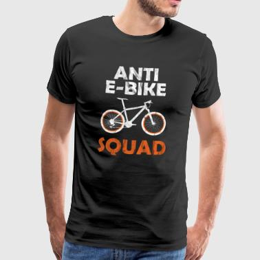 Bicycle Mtb Anti E Bike Bicycle Mountain Bike MTB Gift Idea - Men's Premium T-Shirt