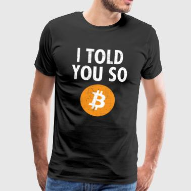 I Told You So....Bitcoin - T-shirt Premium Homme