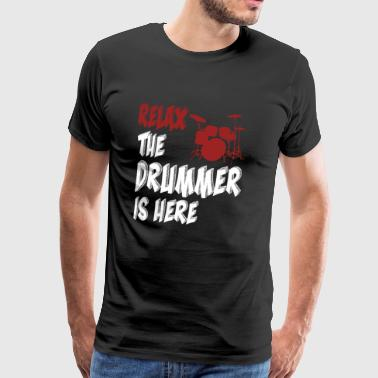 Relax. The drummer is here. - Men's Premium T-Shirt