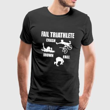 Fail Triathlete - Crash - Drown - Fall Tee - Miesten premium t-paita