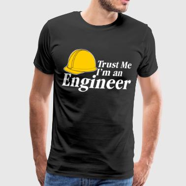 Trust Me I'm An Engineer - Männer Premium T-Shirt