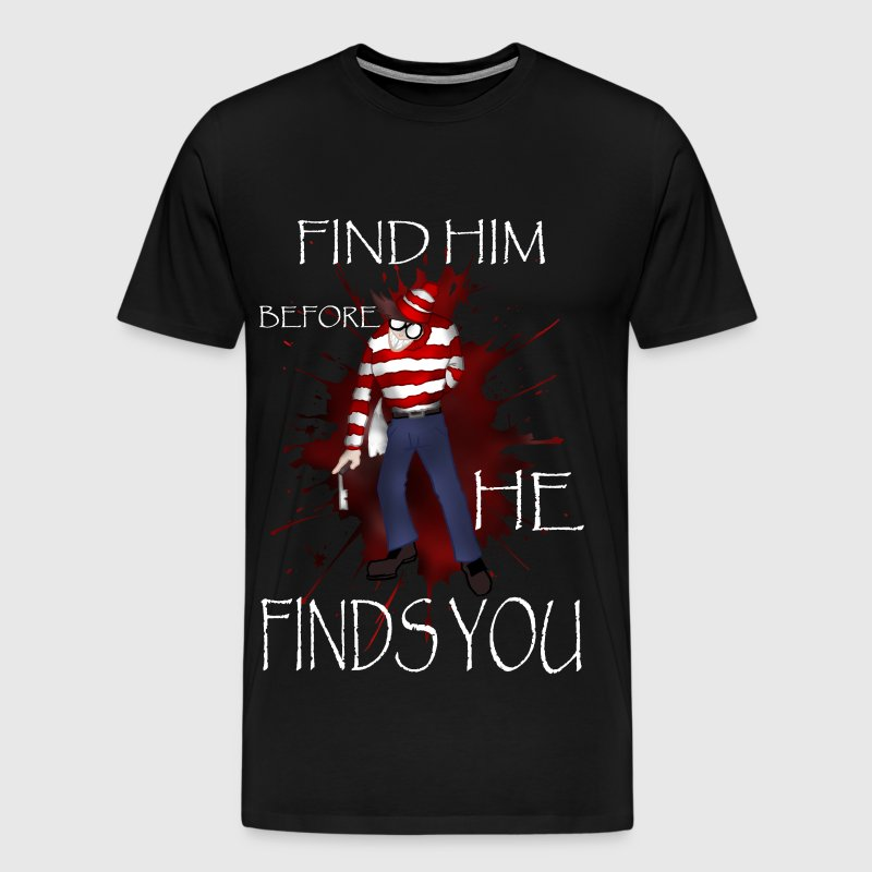 find him before he finds you! - T-shirt Premium Homme
