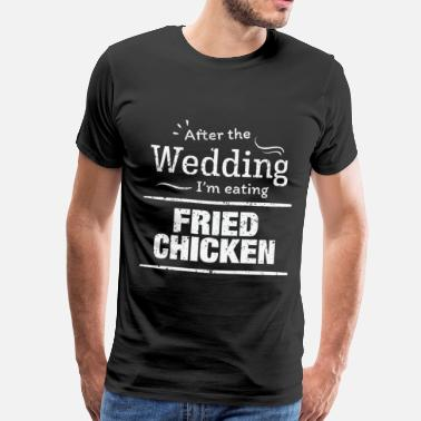And Eat Pizza After wedding I'm eating fried chicken! Wedding Diet T Shirt - Men's Premium T-Shirt
