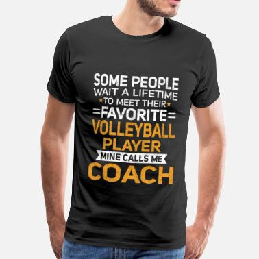 Kickbokser Lifetime to Meet Fave Volleyball Player Call Me Coach Shirt - Mannen Premium T-shirt