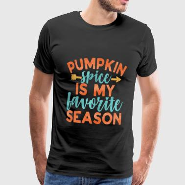 Pumpkin Spce is My Favorite Season Fall Gift - Männer Premium T-Shirt