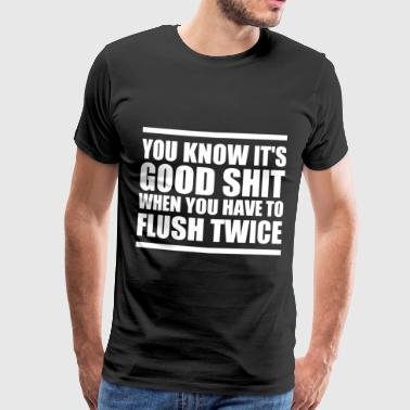Good Shit Good Shit - Men's Premium T-Shirt