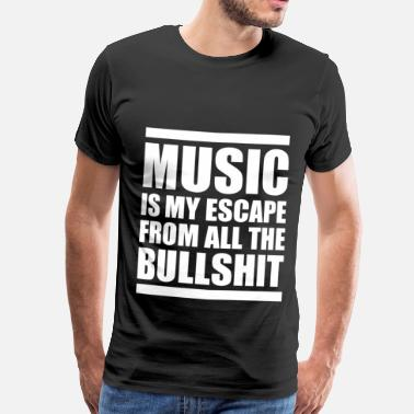Music Is My Escape From All The Bullshit - Men's Premium T-Shirt