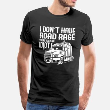 Road Rage TRUCK DRIVER: I Do not Have Road Rage - Men's Premium T-Shirt