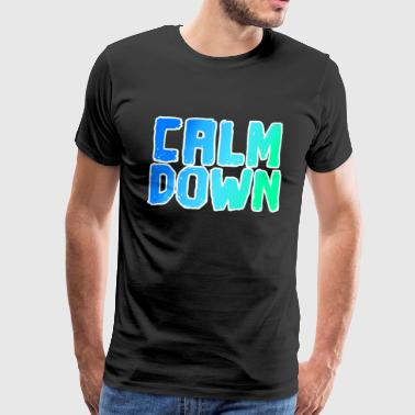 Calm Down Cool saying Calm Down Funny saying - Men's Premium T-Shirt