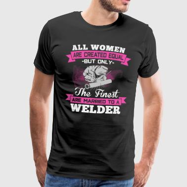 The Finest Women Are Married To A Welder - Men's Premium T-Shirt