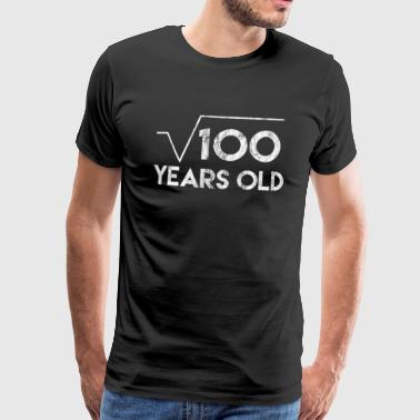 Square Root Square Root Of 100 Years Old Math Nerd Nerdy Birthday Gift - Men's Premium T-Shirt