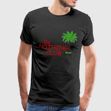 Do not do anything club - Men's Premium T-Shirt