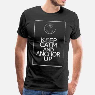 Anchor Keep Calm And Anchor Up - Männer Premium T-Shirt