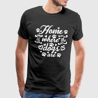 Home is where the dogs are - Men's Premium T-Shirt