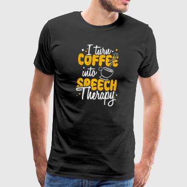 Speech Therapy I Turn Coffee Into Speech Therapy - Men's Premium T-Shirt